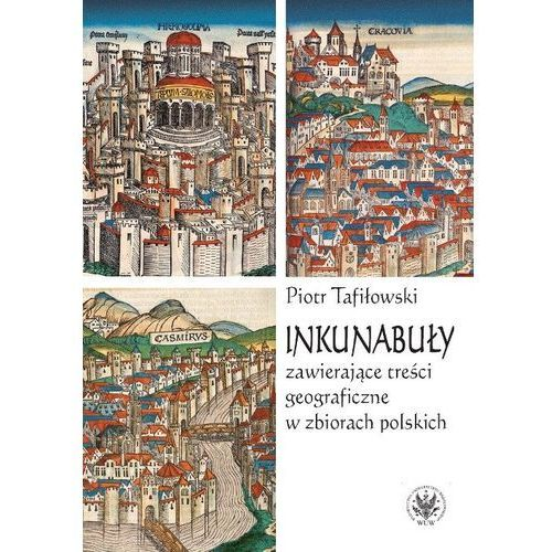 Inkunabuły zawierające treści geograficzne w zbiorach polskich (140 str.)