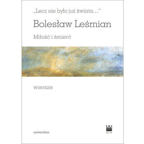 Lecz nie było już świata Miłość i śmierć Wiersze - Bolesław Leśmian, Bolesław Leśmian