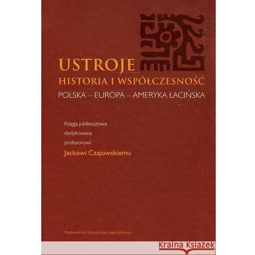Ustroje Historia i współczesność - Wydawnictwo Uniwersytetu Jagiellońskiego