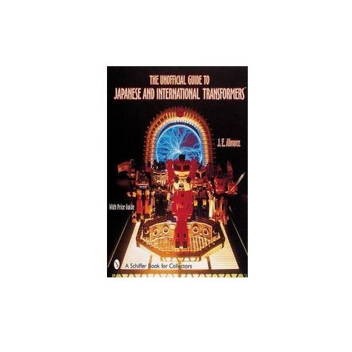 Unofficial Guide to Japanese & International Transformers (9780764312823)