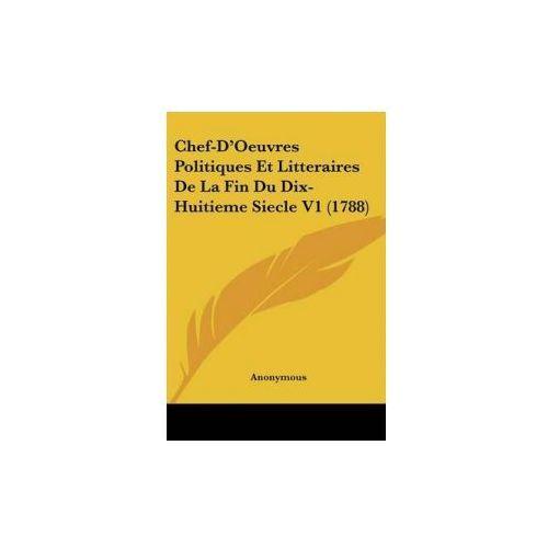 Chef-D'Oeuvres Politiques Et Litteraires De La Fin Du Dix-Huitieme Siecle V1 (1788)