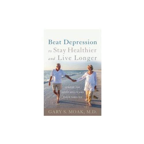 Beat Depression to Stay Healthier and Live Longer (9781442246614)