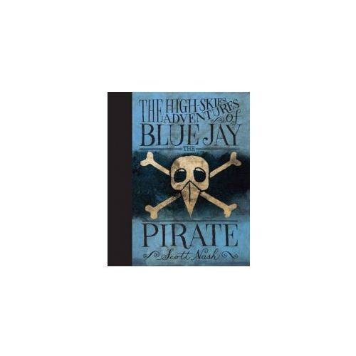 High-Skies Adventures of Blue Jay the Pirate (9780763632649)