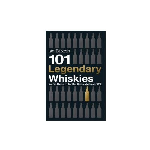 101 Legendary Whiskies You're Dying to Try But (Possibly) Ne (9781472210678)