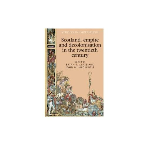Scotland, Empire and Decolonisation in the Twentieth Century (9780719096174)