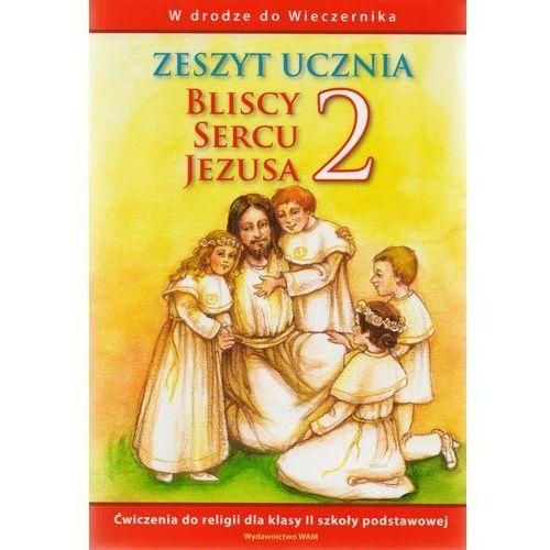 Bliscy sercu Jezusa 2. Zeszyt ucznia. W drodze do Wieczernika (opr. miękka)