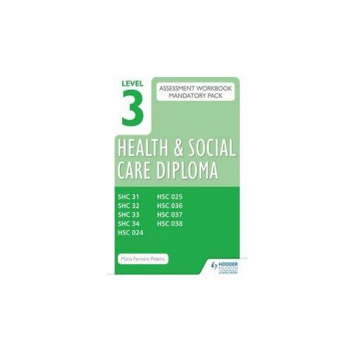 Level 3 Health And Social Care Diploma Assessment Pack: Mandatory Unit Workbooks, Peteiro, Maria Ferreiro