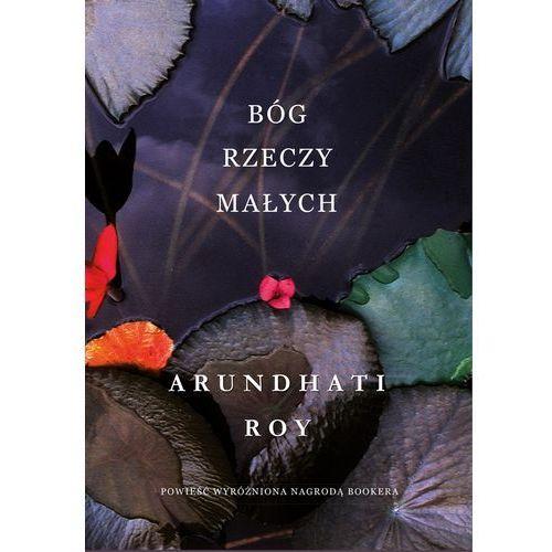 Bóg rzeczy małych - Arundhati Roy DARMOWA DOSTAWA KIOSK RUCHU, Roy Arundhati. Tanie oferty ze sklepów i opinie.