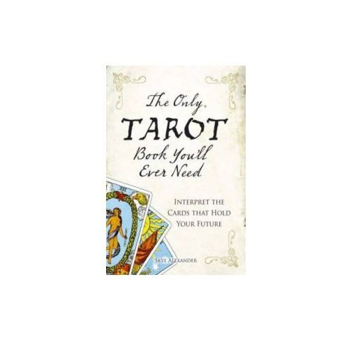 Only Tarot Book You'll Ever Need, Alexander, Skye