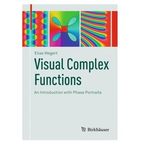 Visual Complex Functions: An Introduction with Phase Portraits, Wegert