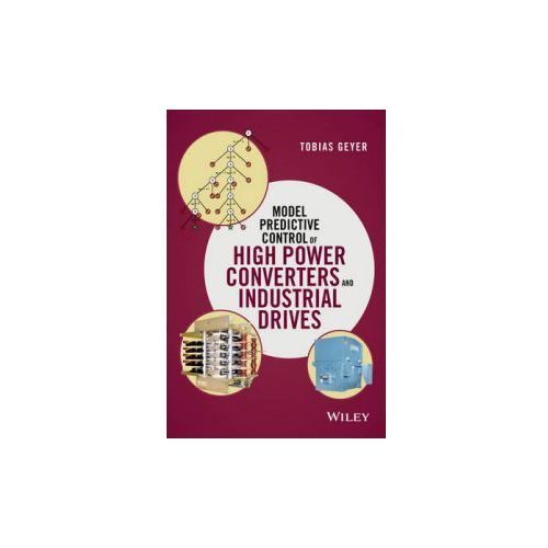 Model Predictive Control of High Power Converters and Industrial Drives (9781119010906)