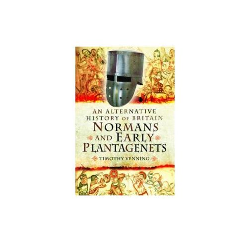 Alternative History of Britain: Normans and Early Plantagenets (9781783462711)