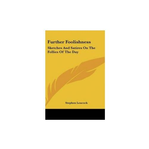 FURTHER FOOLISHNESS: SKETCHES AND SATIRE (9780548045633)