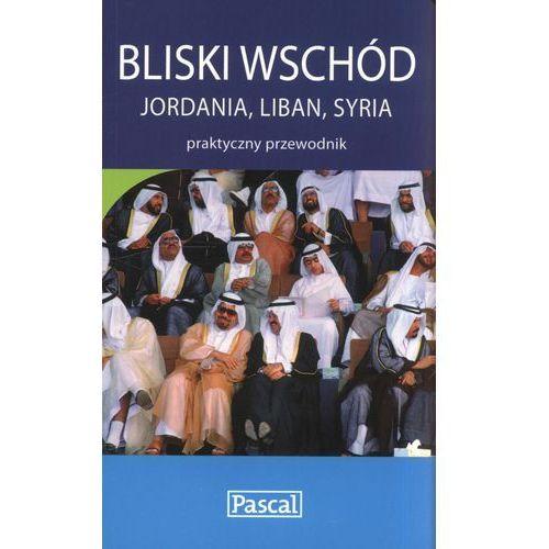 Bliski Wschód. Jordania, Liban, Syria. Praktyczny Przewodnik, oprawa miękka