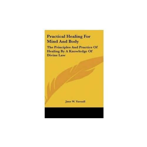 PRACTICAL HEALING FOR MIND AND BODY: THE