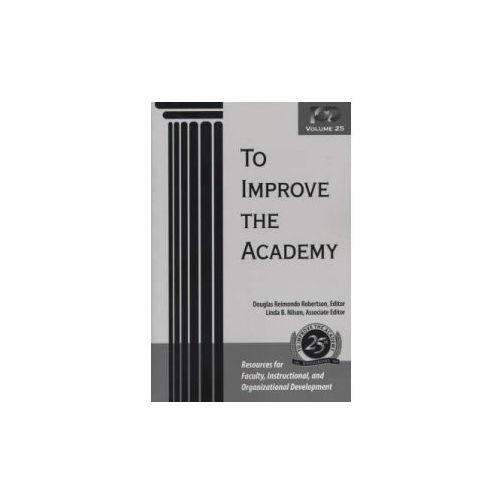 To Improve the Academy (Volume 25). Resources for Faculty, Instructional, and Organizational Development (9781933371085)