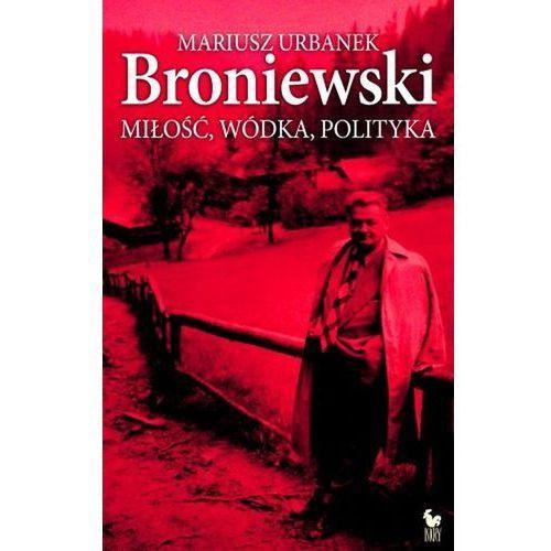 Broniewski - miłość, wódka, polityka, Mariusz Urbanek