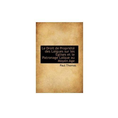 Droit de Propriete Des Laiques Sur Les Eglises Et Le Patronage Laique Au Moyen Age (9781103834709)