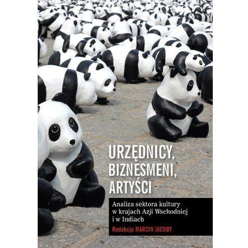 Urzędnicy, biznesmeni, artyści Analiza sektora kultury w krajach Azji Wschodniej i w Indiach (9788323523253)