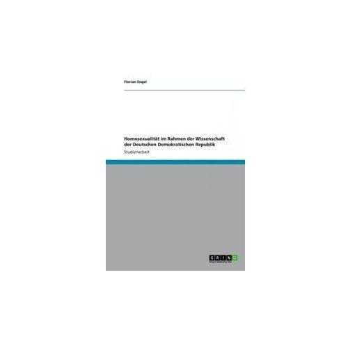 Homosexualität im Rahmen der Wissenschaft der Deutschen Demokratischen Republik (9783656163701)
