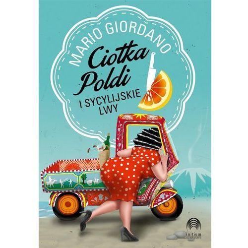 Ciotka Poldi i sycylijskie lwy - Mario Giordano (400 str.)