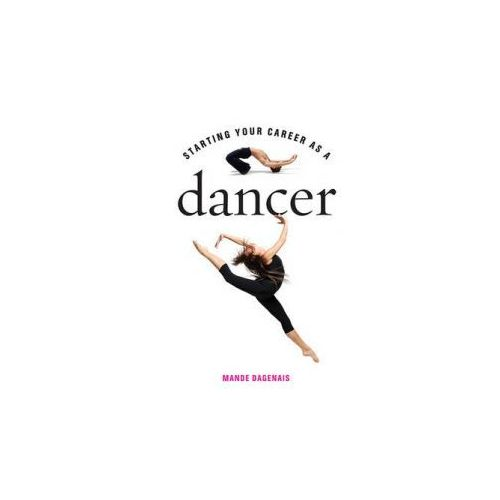 Starting Your Career as a Dancer (9781581159066)