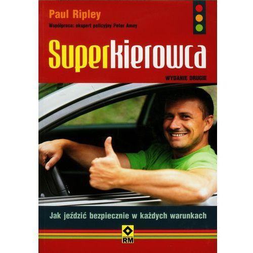 Superkierowca. Jak Jeździć Bezpiecznie W Każdych Warunkach, książka z kategorii Książki motoryzacyjne