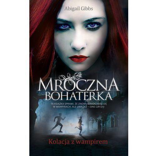 Mroczna Bohaterka. Kolacja z wampirem - Dostępne od: 2013-10-23 (9788377584897)