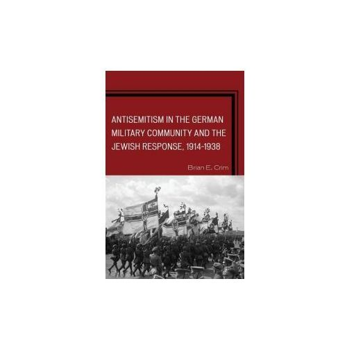 Antisemitism in the German Military Community and the Jewish Response, 1914-1938