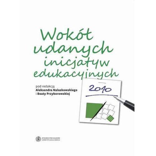 Wokół udanych inicjatyw edukacyjnych - Aleksander Nalaskowski, Beata Przyborowska (9788323128700)