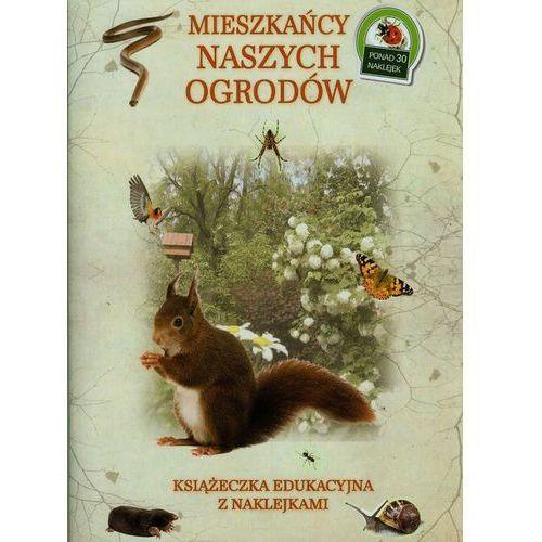 Mieszkańcy naszych ogrodów. Książeczka edukacyjna z naklejkami (9788327430458)