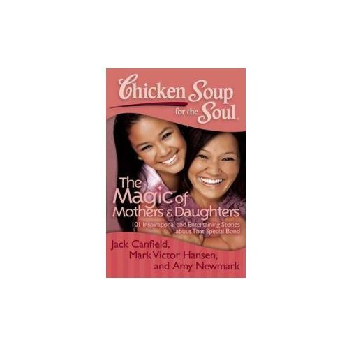 Chicken Soup for the Soul: The Magic of Mothers & Daughters (9781935096818)