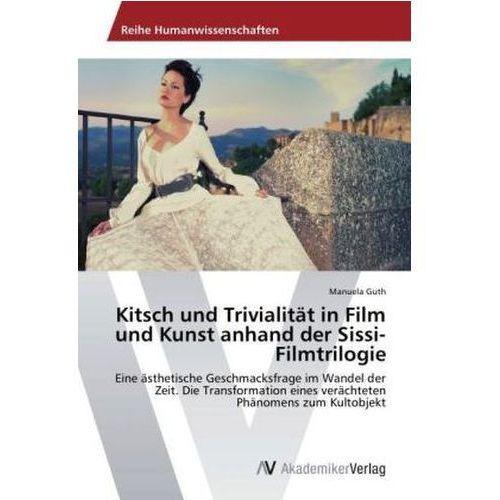 Kitsch und Trivialität in Film und Kunst anhand der Sissi-Filmtrilogie (9783639628432)