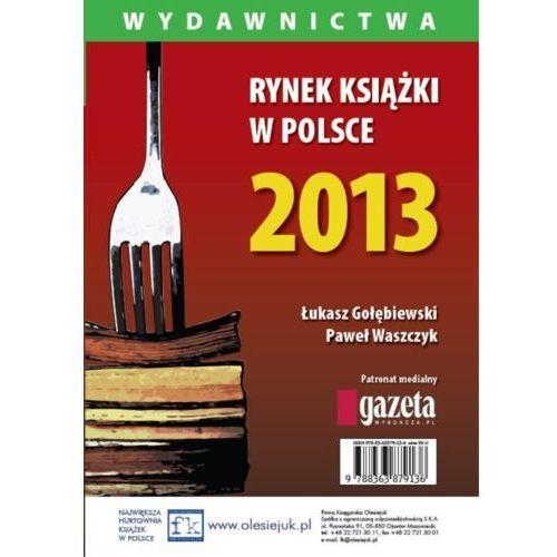 Rynek książki w Polsce 2013. Wydawnictwa - Paweł Waszczyk, Łukasz Gołębiewski (521 str.)