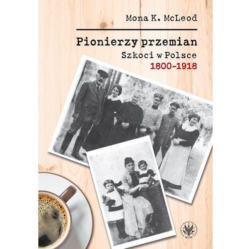 Pionierzy przemian Szkoci w Polsce 1800-1918 (9788323524717)