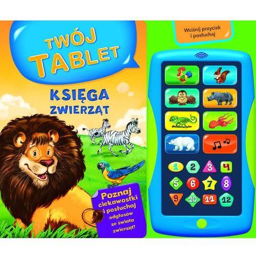 Księga zwierząt. Twój tablet - Wysyłka od 5,99 - kupuj w sprawdzonych księgarniach !!! (9788327422392)