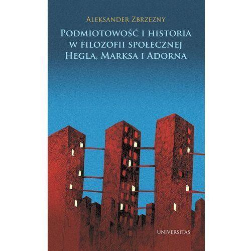 Podmiotowość i historia w filozofii społecznej Hegla, Marksa i Adorna (432 str.)
