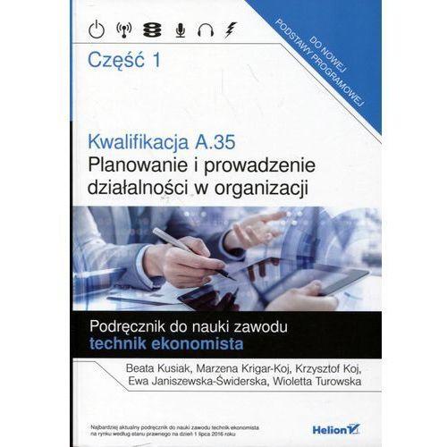 Kwalifikacja A.35 Planowanie i Prowadzenie Działalności w Organizacji. Podręcznik do Nauki Zawodu Technik Ekonomista Część 1, oprawa miękka