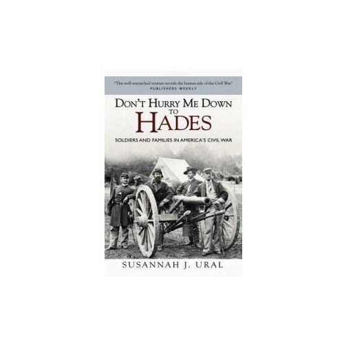 Don't Hurry Me Down to Hades: Soldiers and Families in Ameri (9781472809100)