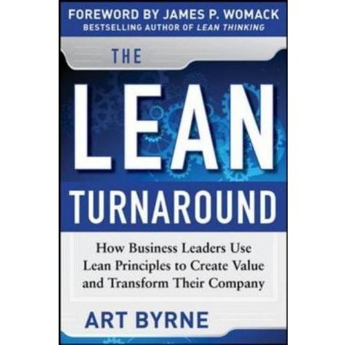 The Lean Turnaround: How Business Leaders Use Lean Principles to Create Value and Transform Their Co