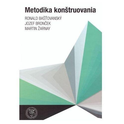Metodika konštruovania Bašťovanský, Ronald; Bronček, Jozef; Žarnay, Martin