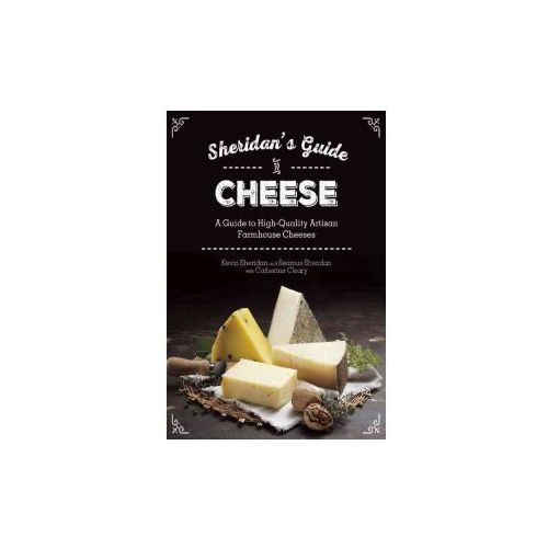 Sheridans' Guide to Cheese: A Guide to High-Quality Artisan Farmhouse Cheeses (9781632206312)