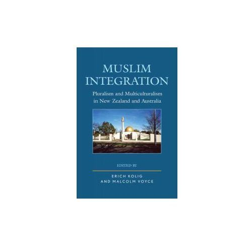 Muslim Integration: Pluralism and Multiculturalism in New Zealand and Australia (9781498543538)