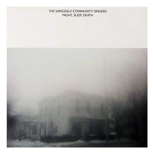 Wingdale Community Singers, The - Night, Sleep, Death