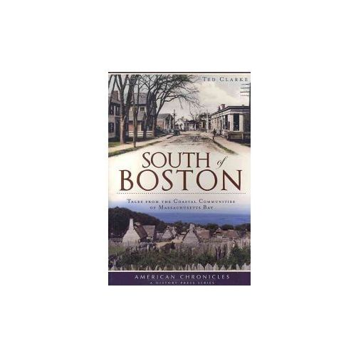 South of Boston: Tales from the Coastal Communities of Massachusetts Bay (9781609490423)