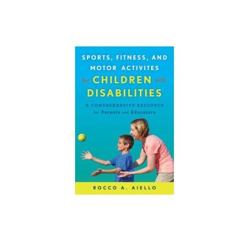 Sports, Fitness, and Motor Activities for Children with Disabilities (9781475818178)