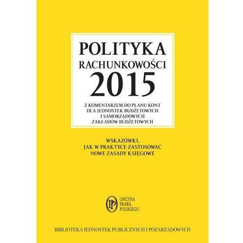 Polityka rachunkowości 2015 z komentarzem do planu kont dla jednostek budżetowych i samorządowych zakładów budżetowych (2015)