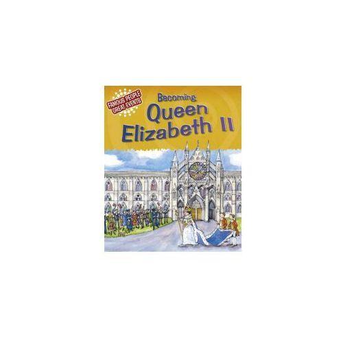Famous People, Great Events: Becoming Queen Elizabeth II (9781445108629)