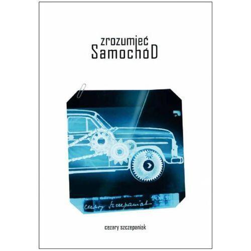 Zrozumieć samochód - Cezary Szczepaniak (ISBN 9788374055321)