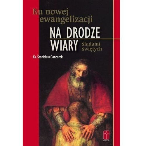 Na drodze wiary. Ku nowej ewangelizacji. Śladami świętych, ks. Stanisław Gancarek